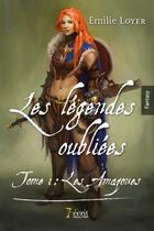 Couverture du livre « Les légendes oubliées t.1 ; les amazones » de Emilie Loyer aux éditions 7 Ecrit