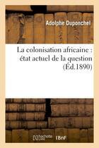 Couverture du livre « La colonisation africaine : etat actuel de la question » de Duponchel Adolphe aux éditions Hachette Bnf
