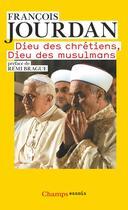 Couverture du livre « Dieu des chrétiens, Dieu des musulmans » de Francois Jourdan aux éditions Flammarion