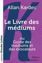Couverture du livre « Le livre des mediums (grands caracteres) - ou guide des mediums et des evocateurs » de Allan Kardec aux éditions Ligaran