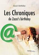 Couverture du livre « Les chroniques de Zaza's birthday » de Zaza'S Birthday aux éditions Melibee
