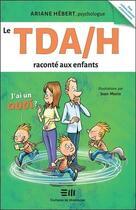Couverture du livre « Le TDA/H raconte aux enfants ; j'ai un quoi ? » de Ariane Hebert aux éditions De Mortagne