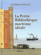 Couverture du livre « La petite bibliothèque maritime idéale » de Stephane Heuet aux éditions Arthaud