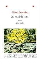 Couverture du livre « Au revoir là-haut » de Pierre Lemaitre aux éditions Albin Michel