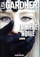 Couverture du livre « Lumière noire » de Lisa Gardner aux éditions Albin Michel
