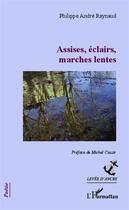 Couverture du livre « Assises, éclairs, marches lentes » de Philippe Andre Raynaud aux éditions Harmattan