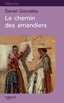 Couverture du livre « Le chemin des amandiers » de Daniel Gonzales aux éditions Feryane