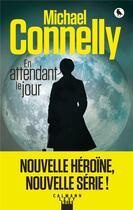 Couverture du livre « En attendant le jour t.1 ; Renée Ballard » de Michael Connelly aux éditions Calmann-levy