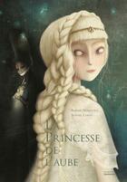 Couverture du livre « La princesse de l'aube » de Sophie Benastre et Sophie Lebot aux éditions La Martiniere Jeunesse