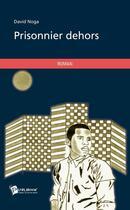 Couverture du livre « Prisonnier dehors » de David Noga aux éditions Publibook