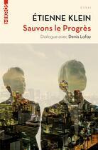 Couverture du livre « Sauvons le progrès ; dialogue avec Denis Lafay » de Etienne Klein aux éditions Editions De L'aube
