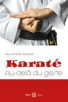 Couverture du livre « Karaté ; au-delà du geste » de Salvatore Murgo aux éditions Budo
