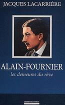 Couverture du livre « Alain-Fournier, les demeures du rêve » de Jacques Lacarriere aux éditions Pirot
