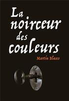Couverture du livre « La noirceur des couleurs » de Martin Blasco aux éditions Ecole Des Loisirs