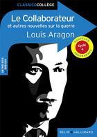 Couverture du livre « Le collaborateur et autres nouvelles sur la guerre » de Louis Aragon et Florence Renner aux éditions Belin Education
