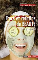 Couverture du livre « Trucs et recettes de beauté ; ce que dit la science » de Doriana Rodino aux éditions Belin