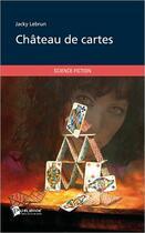 Couverture du livre « Château de cartes » de Jacky Lebrun aux éditions Publibook
