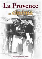 Couverture du livre « La Provence au cinéma » de Jean-Jacques Jelot-Blanc aux éditions Editions Sutton