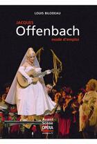 Couverture du livre « Jacques Offenbach » de Louis Bilodeau aux éditions L'avant-scene Opera