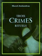 Couverture du livre « Trois crimes rituels » de Marcel Jouhandeau aux éditions Chemin De Fer
