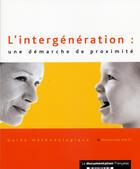 Couverture du livre « L'intergeneration : une demarche de proximite ; guide methodologique » de Collectif aux éditions Documentation Francaise