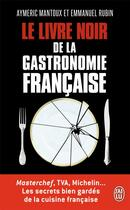 Couverture du livre « Le livre noir de la gastronomie francaise » de Aymeric Mantoux et Emmanuel Rubin aux éditions J'ai Lu