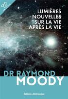 Couverture du livre « Lumières nouvelles sur la vie après la vie » de Raymond Moody aux éditions Les Editions Retrouvees