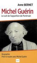 Couverture du livre « Michel Guérin ; le curé des apparitions de Pontmain » de Anne Bernet aux éditions Peuple Libre