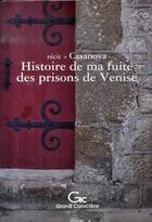 Couverture du livre « Histoire de ma fuite des prisons de venise » de Casanova aux éditions Grand Caractere
