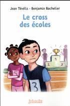 Couverture du livre « Le cross des écoles » de Benjamin Bachelier et Jean Tevelis aux éditions Bayard Jeunesse