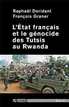 Couverture du livre « L'Etat français et le génocide des Tutsis au Rwanda » de Francois Graner et Raphael Doridant aux éditions Agone