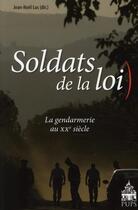 Couverture du livre « Soldats de la loi ; la gendarmerie au XX siècle » de Jean Noel Luc aux éditions Pu De Paris-sorbonne
