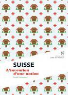 Couverture du livre « Suisse ; l'invention d'une nation » de Andre Crettenand aux éditions Nevicata