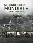 Couverture du livre « Seconde Guerre mondiale ; jour après jour » de Antony Shaw aux éditions Modus Vivendi