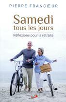 Couverture du livre « Samedi tous les jours ; réflexions pour la retraite » de Pierre Francoeur aux éditions Mediaspaul