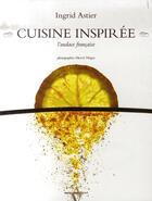 Couverture du livre « Cuisine inspirée » de Ingrid Astier aux éditions Agnes Vienot