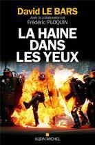 Couverture du livre « La haine dans les yeux » de Frederic Ploquin et David Le Bars aux éditions Albin Michel