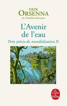 Couverture du livre « Petit précis de mondialisation t.2 ; l'avenir de l'eau » de Erik Orsenna aux éditions Lgf
