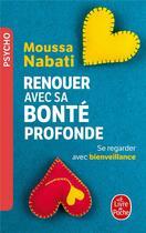 Couverture du livre « Renouer avec sa bonté profonde ; se regarder avec bienveillance » de Moussa Nabati aux éditions Lgf