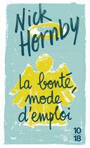Couverture du livre « La bonté, mode d'emploi » de Nick Hornby aux éditions 10/18