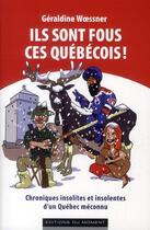 Couverture du livre « Ils sont fous ces Québécois » de Geraldine Woessner aux éditions Editions Du Moment