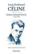 Couverture du livre « Lettres à Joseph Garcin 1929-1938 » de Louis-Ferdinand Celine et Pierre Laine aux éditions Ecriture