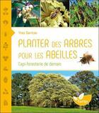Couverture du livre « Planter des arbres pour les abeilles ; l'api-foresterie de demain » de Yves Darricau aux éditions De Terran