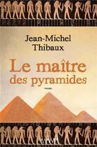 Couverture du livre « Le maître des pyramides » de Jean-Michel Thibaux aux éditions Calmann-levy