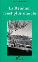 Couverture du livre « La Réunion n'est plus une île » de Sonia Chane-Kune aux éditions L'harmattan