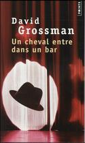 Couverture du livre « Un cheval entre dans un bar » de David Grossman aux éditions Points