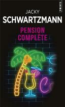 Couverture du livre « Pension complète » de Jacky Schwartzmann aux éditions Points