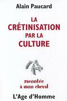 Couverture du livre « Cretinisation par culture raconte a mon cheval » de Alain Paucard aux éditions L'age D'homme