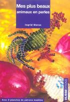 Couverture du livre « Mes plus beaux animaux en perles » de Ingrid Moras aux éditions Ulisse