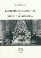 Couverture du livre « ésotérisme occidental et rituels d'initiation » de Henrik Bogdan aux éditions Arche Milan